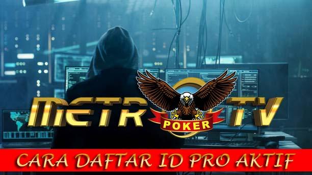 CARA DAFTAR ID PRO AKTIF METROTVPOKER