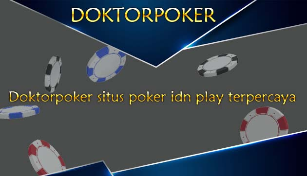 Doktorpoker situs poker idn play terpercaya